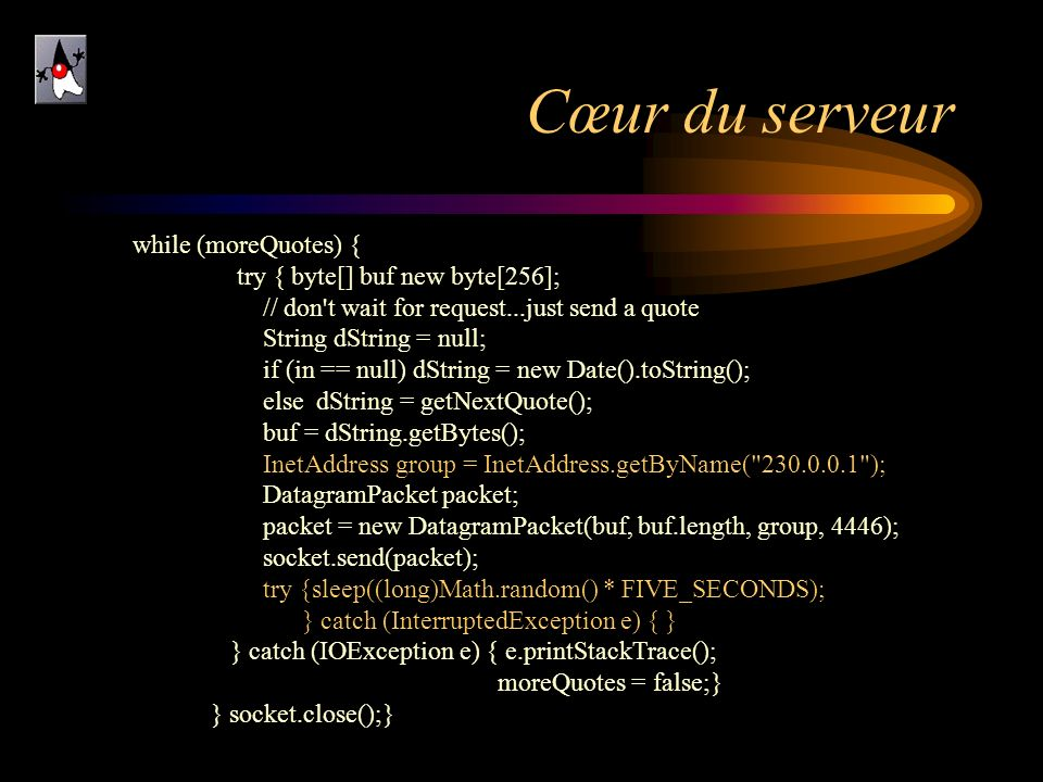 Cœur du serveur while (moreQuotes) { try { byte[] buf new byte[256];